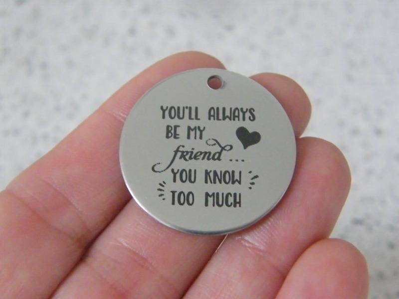 1  You'll always be my friend... you know too much stainless steel pendant JS3-17