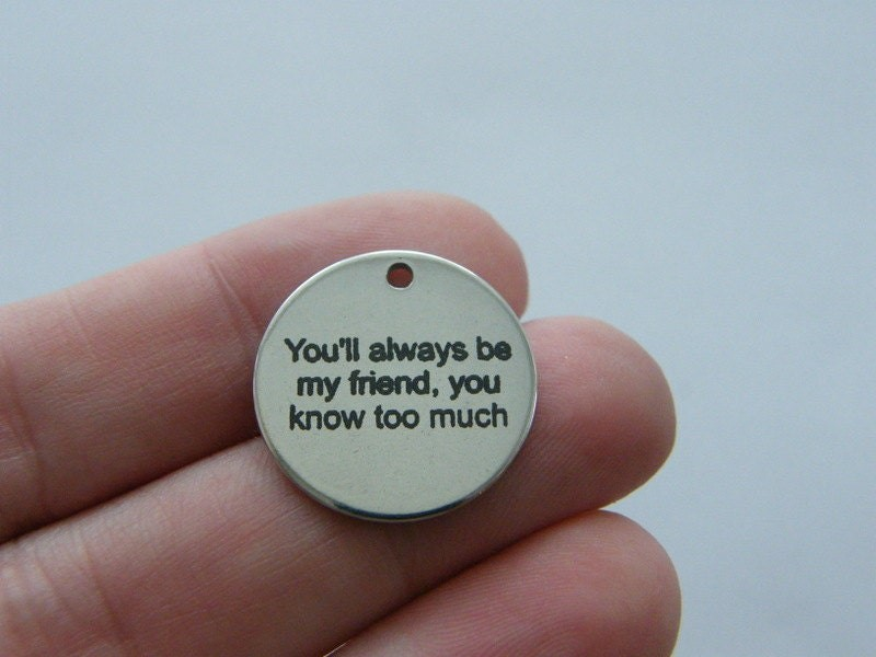 1 You'Il always be my friend, you know too much charm 20mm  stainless steel TAG9-2